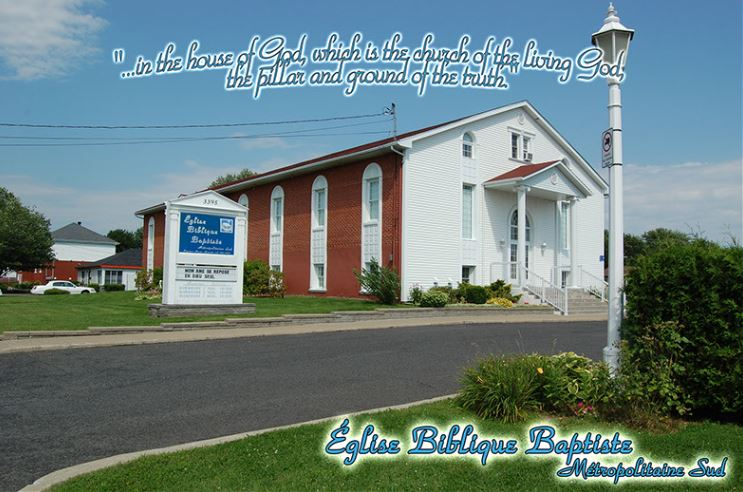 South Metropolitan Bible Baptist Church, true independent Baptist church near Montreal. We have bilingual services and we use the King James Bible and Ostervald Bible